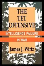 TET Offensive: Intelligence Failure in War: By James J Wirtz