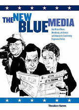 USED (VG) The New Blue Media: How Michael Moore, MoveOn.org, Jon Stewart and Com