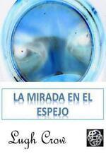 La Mirada en el Espejo by Lugh Crow (2012, Paperback)