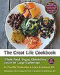 Great Life Cookbook Whole Food, Vegan, Gluten-Free Meals for Large Gatherings b