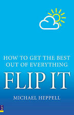 Flip it: How to Get the Best Out of Everything, Heppell, Michael, New Book