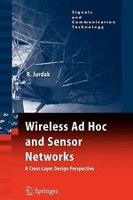 Wireless Ad Hoc and Sensor Networks : A Cross-Layer Design Perspective by...