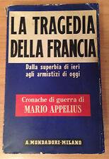 La Tragedia della Francia - Mario Appelius - Prima Edizione Mondadori 1940