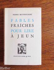 Pierre Bettencourt FABLES FRAICHES POUR LIRE A JEUN
