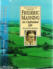 FREDERICK MANNING An Unfinished Life by Jonathan Marwil