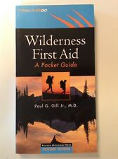 Wilderness First Aid A Pocket Guide By Paul G. Gill Jr., M.D.