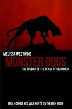 Monster Dogs : The History of the Beast of Dartmoor: By Westwind, Melissa