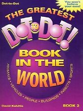 The Greatest Dot-To-Dot Book in the World: Book 2 by Kalvitis, David -Paperback