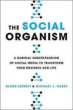 The Social Organism: A Radical Understanding of Social Media to Transform...