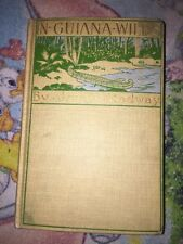 In Guiana Wilds by James Rodway 1899 hardcover Book