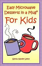 Easy Microwave Desserts in a Mug for Kids by Gloria Hander Lyons (2008,...