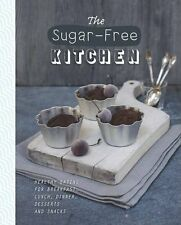 The Sugar-Free Kitchen: Healthy Eating for Breakfast, Lunch, Dinner, Desserts ,