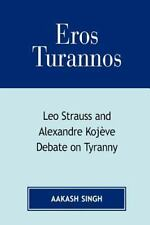 Eros Turannos : Leo Strauss and Alexandre Kojeve Debate on Tyranny by Aakash...