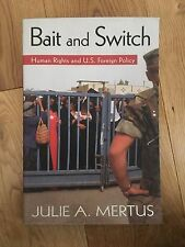 Bait and Switch: Human Rights and U.S. Foreign Policy by Julie A. Mertus...