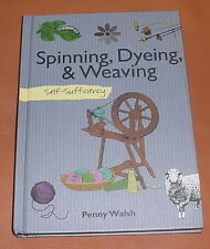 SPINNING, DYEING & WEAVING ~ PENNY WALSH ~ Hardcover