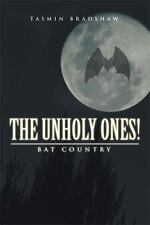 The Unholy Ones! : Bat Country by Tasmin Bradshaw (2014, Hardcover)