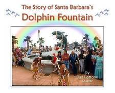 NEW The Story of Santa Barbara's Dolphin Fountain by Bud Bottoms