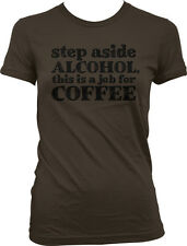 Step Aside Alcohol, this is a job for COFFEE - Hangover Funny Juniors T-shirt