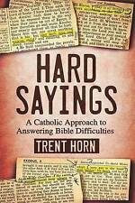 Hard Sayings: A Catholic Approach to Answering Bible Difficulties, Horn, Trent,