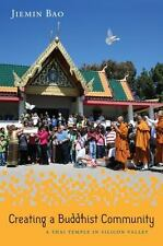 Creating a Buddhist Community : A Thai Temple in Silicon Valley by Jiemin Bao