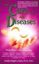 The Cure for All Diseases: With Many Case Histories Hulda Regehr Clark Paperbac