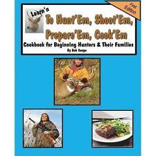 Learn'n to Hunt'em, Shoot'em, Prepare'em, Cook'em Cookbook for Beginning Hunter