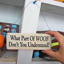 What Part of Woof Don't You Understand? Wooden Sign -Free Shipping