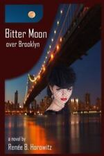 Bitter Moon over Brooklyn by Renee B. Horowitz (2014, Paperback)