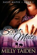 Sassy Mates Ser.: Scent of a Mate by Milly Taiden (2013, Paperback)