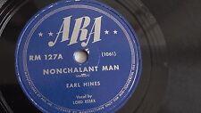 Earl Hines - 78rpm single 10-inch –ARA #RM 127 Nonchalant Man