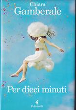 LIBRO • Chiara Gamberale Per Dieci Minuti PRIMA EDIZIONE 2012 DEDICA AUTOGRAFATO