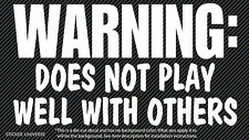 Warning Does Not Play Well With Others Vinyl Die Cut Decal Sticker Funny 0090