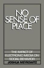 No Sense of Place: The Impact of Electronic Media on Social Behavior by Joshua M