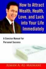 How to Attract Wealth, Health, Love, and Luck into Your Life Immediately: A Con