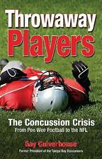 Throwaway Players : Concussion Crisis from Pee Wee Football to the NFL by Gay...