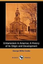 Unitarianism in America : A History of its Origin and Development by George...