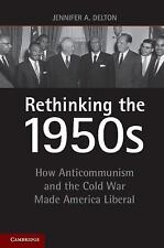 Rethinking The 1950s : How Anticommunism and the Cold War Made America...