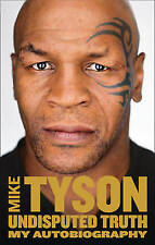 Undisputed Truth: My Autobiography by Mike Tyson (Hardback, 2013)