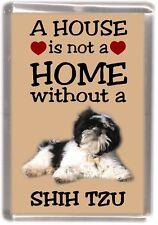 "Shih Tzu Dog Fridge Magnet ""A HOUSE IS NOT A HOME"" by Starprint"