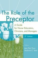 The Role of the Preceptor : A Guide for Nurse Educators, Clinicians, and...