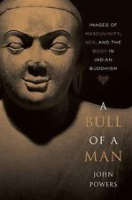 A Bull of a Man : Images of Masculinity, Sex, and the Body in Indian Buddhism...