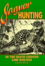 New Jaguar Hunting in the Mato Grosso and Bolivia: With Notes on Other Game Tony