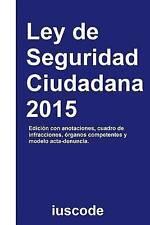 Ley de Seguridad Ciudadana 2015: Ley Orgánica 4/2015, de 30 de marzo, de protecc