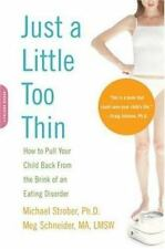 Just a Little Too Thin : How to Pull Your Child Back from the Brink of an Eating