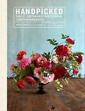 Handpicked: Simple, Sustainable, Seasonal Flower Arrangements Book~NEW 2017 HC
