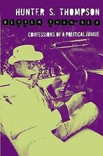 BETTER THAN SEX - CONFESSIONS OF A POLITICAL JUNKIE - HUNTER S THOMPSON - NEW