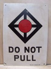Old DO NOT PULL Sign Subway RR Industrial Safety Advert NELKE SIGNS NY tin metal