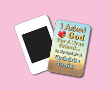 """I Asked God For A True Friend"" - Yorkshire Terrier - Fridge Magnet - Sku# 009"