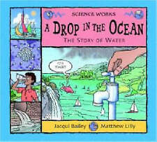 A Drop in the Ocean: The Story of Water (Science Works) by Bailey, Jacqui