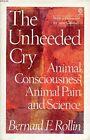 The Unheeded Cry: Animal Consciousness, Anima... by Rollin, Bernard E. Paperback